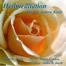 Jacob, Vatika B. & Condon, Andres: Heilmeditation f�r das Innere Kind (CD)