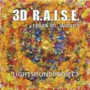LIGHTSOUNDPROJECT Vol. 1: 3D R.A.I.S.E. - Relax in Waves...