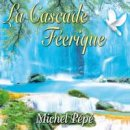 Pepe, Michel: La Cascade F�erique (CD)