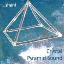 Ishani: Crystal Pyramid Sound (CD)