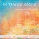 Berezan, Jennifer & Friends: In These Arms (CD)