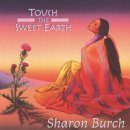 Burch, Sharon: Touch the Sweet Earth (CD)