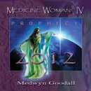 Goodall, Medwyn: Medicine Woman Vol. 4 - Prophecy 2012 (CD)