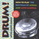 Johns, Geoff: Drum - How to play African & Latin...