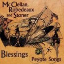 McClellan, Robedeaux & Stoner: Blessings - Peyote Songs (CD)