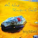 Oldfield, Terry: All the Rivers Gold (CD)