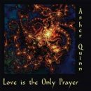 Quinn, Asher (Asha): Love Is The Only Prayer (CD)