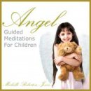 Roberton-Jones, Michelle: Angel - Guided Meditations for...