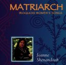 Shenandoah, Joanne: Matriarch - Iroquois Womens Song (CD)