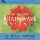 Thompson, Jeffrey Dr.: Music for Brainwave Massage Vol. 1 (CD)