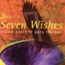 Vision Earth & Gary Thomas: Seven Wishes (CD)