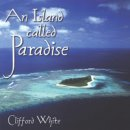 White, Clifford: An Island Called Paradise (CD)
