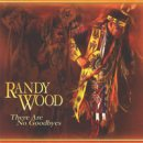Wood, Randy: There Are No Goodbyes (CD)