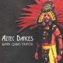 Yxayotl, Xavier Quijas: Aztec Dances (CD)
