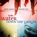 Joshua, Prem & Manish Vyas: Water Down The Ganges (CD)
