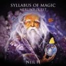 Neil H: Syllabus Of Magic Merlins Quest (CD)