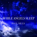 Sills, Paul: While Angels Sleep (CD)