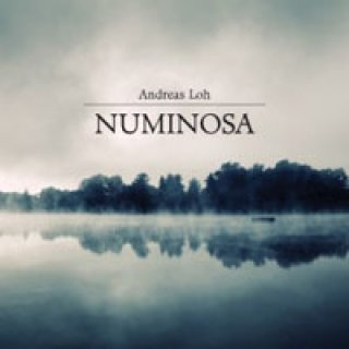 Loh, Andreas: Numinosa (CD)