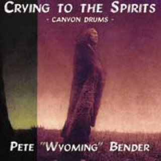 Bender, Wyoming Pete: Crying To The Spirits (CD)