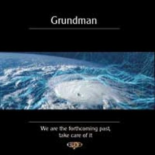 Grundman: We are the forthcoming past, take care of it (CD)