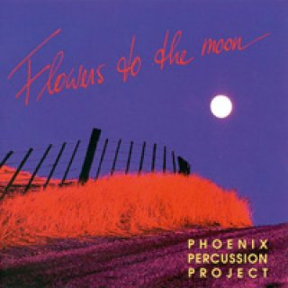Phoenix Percussion Project: Flowers to the Moon (CD)