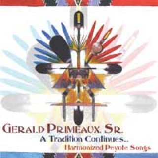 Primeaux, Gerald Sr.: A Tradition Continues - Harmonized Peyote Songs (CD)