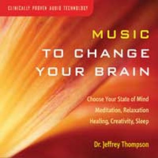 Thompson, Jeffrey Dr.: Music to Change Your Brain (CD)