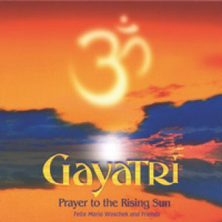 Woschek, Felix Maria: Gayatri - Prayer to the Rising Sun (GEMA-Frei) (CD)