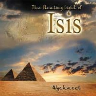 Wychazel: The Healing Light of Isis (CD)