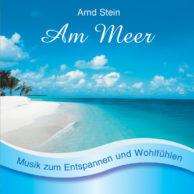 Arnd Stein: Am Meer (CD) - perfekte Ruhepuls-Musik zum Entspannen