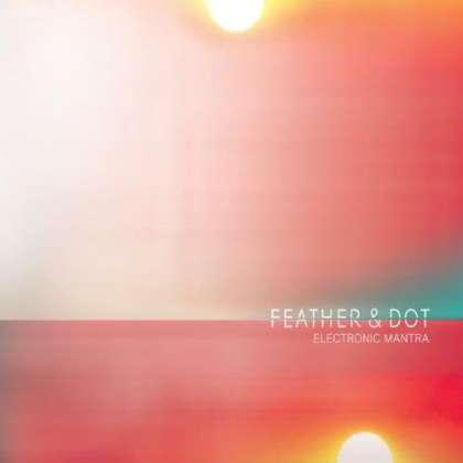 Feather and Dot: Electronic Mantra (CD) -A*