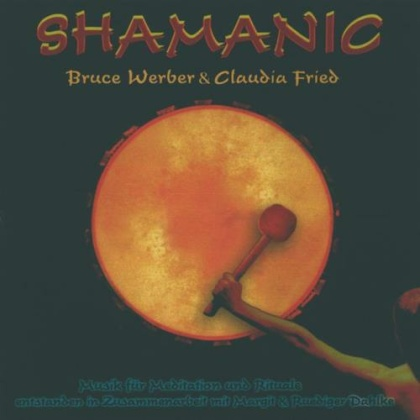Werber, Bruce & Fried, Claudia: Shamanic (CD)