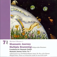 Michael Harner Shamanic Journey Multiple Drumming Vol. 7